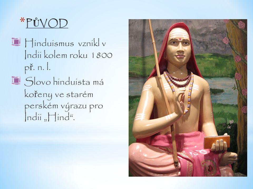 """Hinduismus vznikl v Indii kolem roku 1800 p ř. n. l. Slovo hinduista má ko ř eny ve starém perském výrazu pro Indii """"Hind""""."""