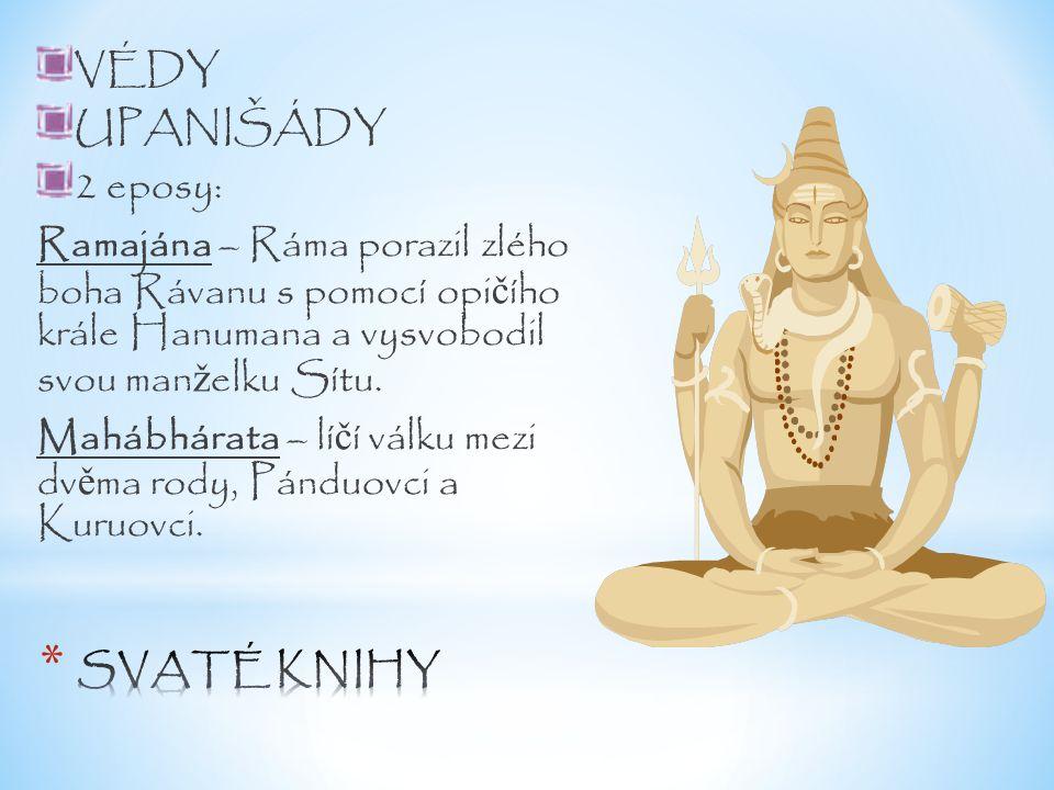VÉDY UPANIŠÁDY 2 eposy: Ramajána – Ráma porazil zlého boha Rávanu s pomocí opi č ího krále Hanumana a vysvobodil svou man ž elku Sítu. Mahábhárata – l