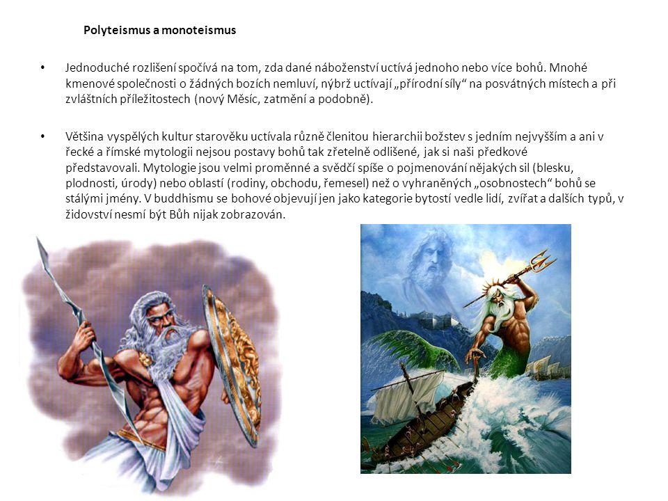 Polyteismus a monoteismus Jednoduché rozlišení spočívá na tom, zda dané náboženství uctívá jednoho nebo více bohů.