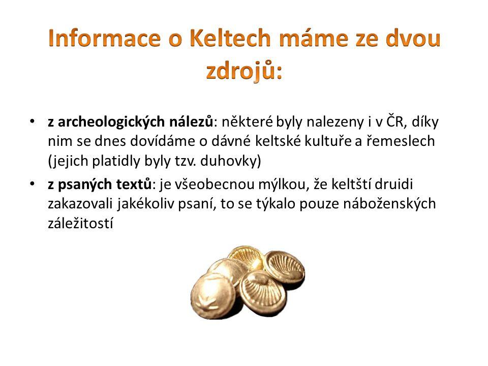 z archeologických nálezů: některé byly nalezeny i v ČR, díky nim se dnes dovídáme o dávné keltské kultuře a řemeslech (jejich platidly byly tzv.