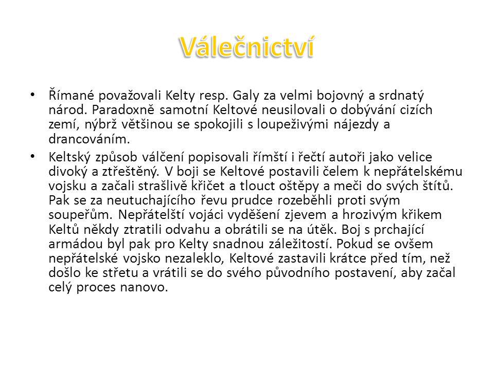 Římané považovali Kelty resp.Galy za velmi bojovný a srdnatý národ.