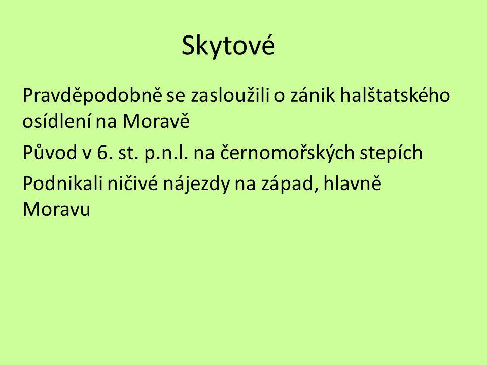 Skytové Pravděpodobně se zasloužili o zánik halštatského osídlení na Moravě Původ v 6.