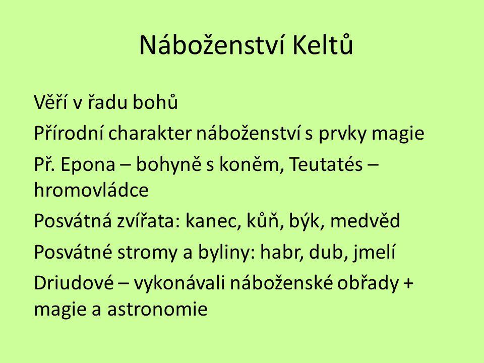 Náboženství Keltů Věří v řadu bohů Přírodní charakter náboženství s prvky magie Př.