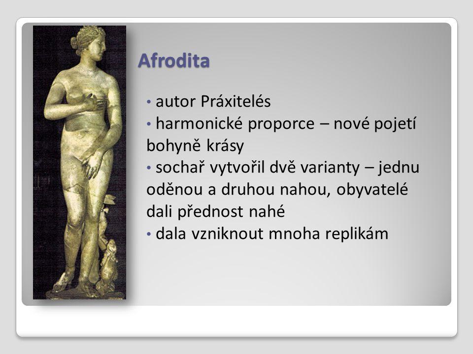Afrodita autor Práxitelés harmonické proporce – nové pojetí bohyně krásy sochař vytvořil dvě varianty – jednu oděnou a druhou nahou, obyvatelé dali př