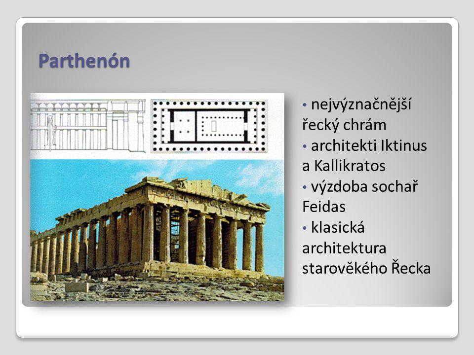 Parthenón nejvýznačnější řecký chrám architekti Iktinus a Kallikratos výzdoba sochař Feidas klasická architektura starověkého Řecka