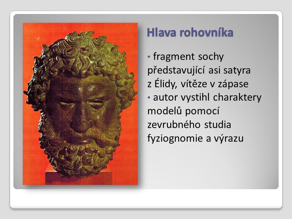 Hlava rohovníka fragment sochy představující asi satyra z Élidy, vítěze v zápase autor vystihl charaktery modelů pomocí zevrubného studia fyziognomie