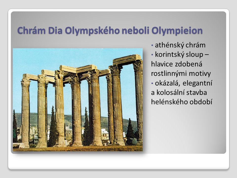 Chrám Dia Olympského neboli Olympieion athénský chrám korintský sloup – hlavice zdobená rostlinnými motivy okázalá, elegantní a kolosální stavba helén