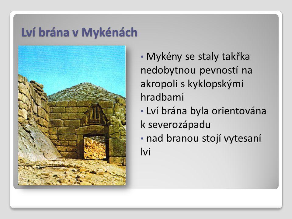 Lví brána v Mykénách Mykény se staly takřka nedobytnou pevností na akropoli s kyklopskými hradbami Lví brána byla orientována k severozápadu nad brano