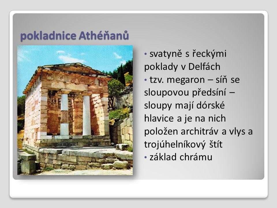 pokladnice Athéňanů svatyně s řeckými poklady v Delfách tzv. megaron – síň se sloupovou předsíní – sloupy mají dórské hlavice a je na nich položen arc