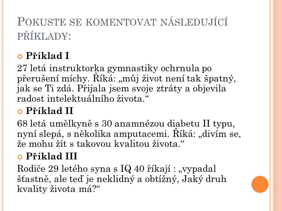 P OKUSTE SE KOMENTOVAT NÁSLEDUJÍCÍ PŘÍKLADY : Příklad I 27 letá instruktorka gymnastiky ochrnula po přerušení míchy.