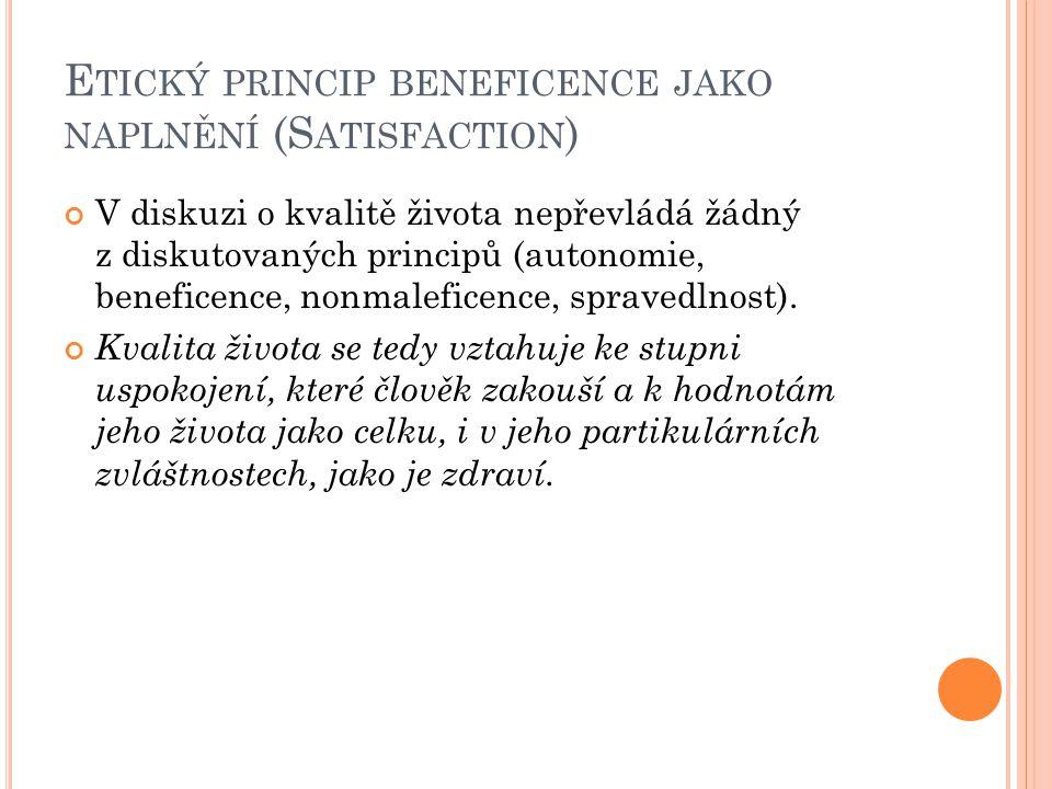 E TICKÝ PRINCIP BENEFICENCE JAKO NAPLNĚNÍ (S ATISFACTION ) V diskuzi o kvalitě života nepřevládá žádný z diskutovaných principů (autonomie, beneficence, nonmaleficence, spravedlnost).
