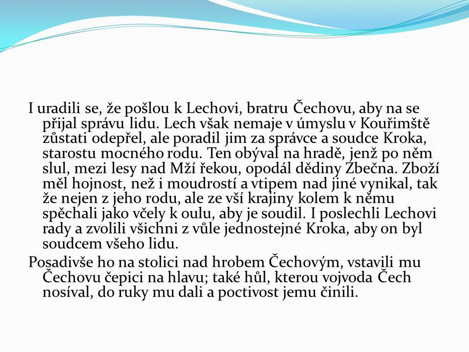I uradili se, že pošlou k Lechovi, bratru Čechovu, aby na se přijal správu lidu. Lech však nemaje v úmyslu v Kouřimště zůstati odepřel, ale poradil ji