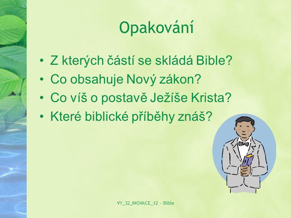 Opakování Z kterých částí se skládá Bible. Co obsahuje Nový zákon.