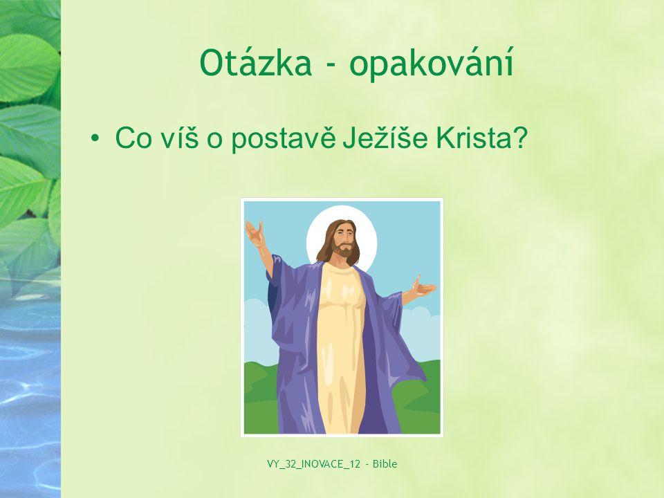 Otázka - opakování Co víš o postavě Ježíše Krista VY_32_INOVACE_12 - Bible