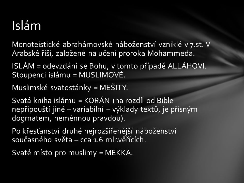 Monoteistické abrahámovské náboženství vzniklé v 7.st. V Arabské říši, založené na učení proroka Mohammeda. ISLÁM = odevzdání se Bohu, v tomto případě
