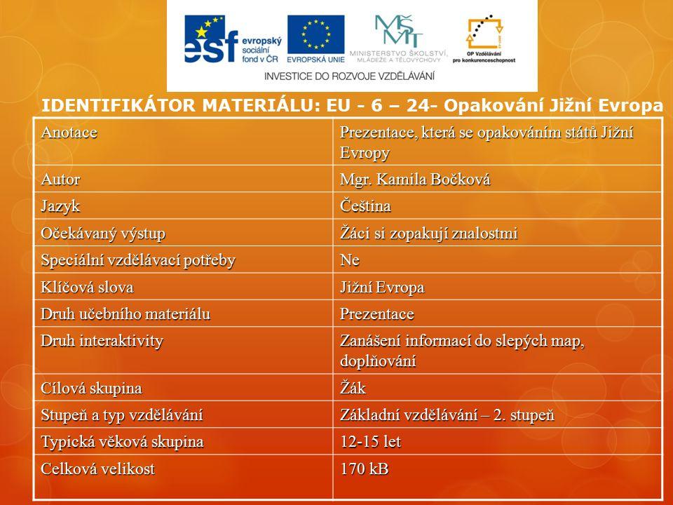 IDENTIFIKÁTOR MATERIÁLU: EU - 6 – 24- Opakování Jižní EvropaAnotace Prezentace, která se opakováním států Jižní Evropy Autor Mgr.