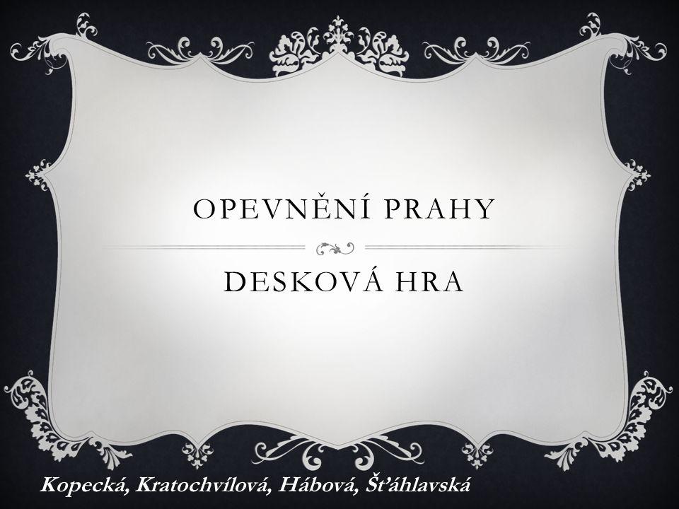 OPEVNĚNÍ PRAHY DESKOVÁ HRA Kopecká, Kratochvílová, Hábová, Šťáhlavská