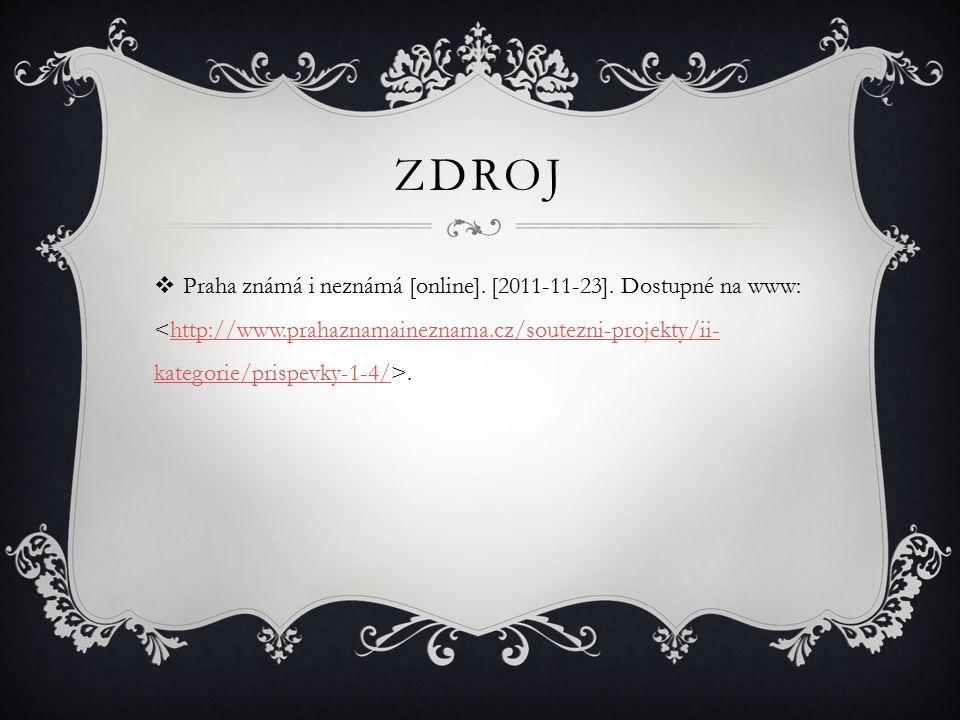 ZDROJ  Praha známá i neznámá [online]. [2011-11-23].