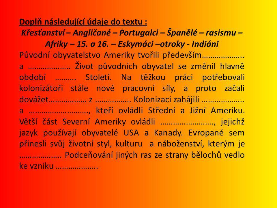 Doplň následující údaje do textu : ŘEŠENÍ: křesťanství – Angličané – Portugalci – Španělé – rasismu – Afriky – 15.