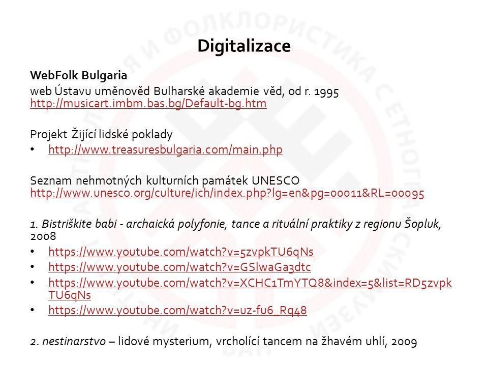 Digitalizace WebFolk Bulgaria web Ústavu uměnověd Bulharské akademie věd, od r. 1995 http://musicart.imbm.bas.bg/Default-bg.htm http://musicart.imbm.b