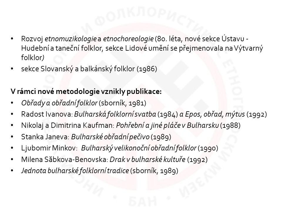 Rozvoj etnomuzikologie a etnochoreologie (80. léta, nové sekce Ústavu - Hudební a taneční folklor, sekce Lidové umění se přejmenovala na Výtvarný folk