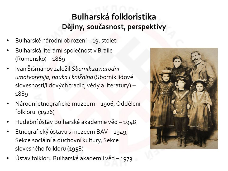Bulharská folkloristika Dějiny, současnost, perspektivy Bulharské národní obrození – 19. století Bulharská literární společnost v Braile (Rumunsko) –