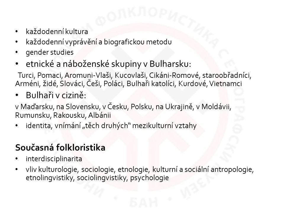 každodenní kultura každodenní vyprávění a biografickou metodu gender studies etnické a náboženské skupiny v Bulharsku: Turci, Pomaci, Aromuni-Vlaši, K