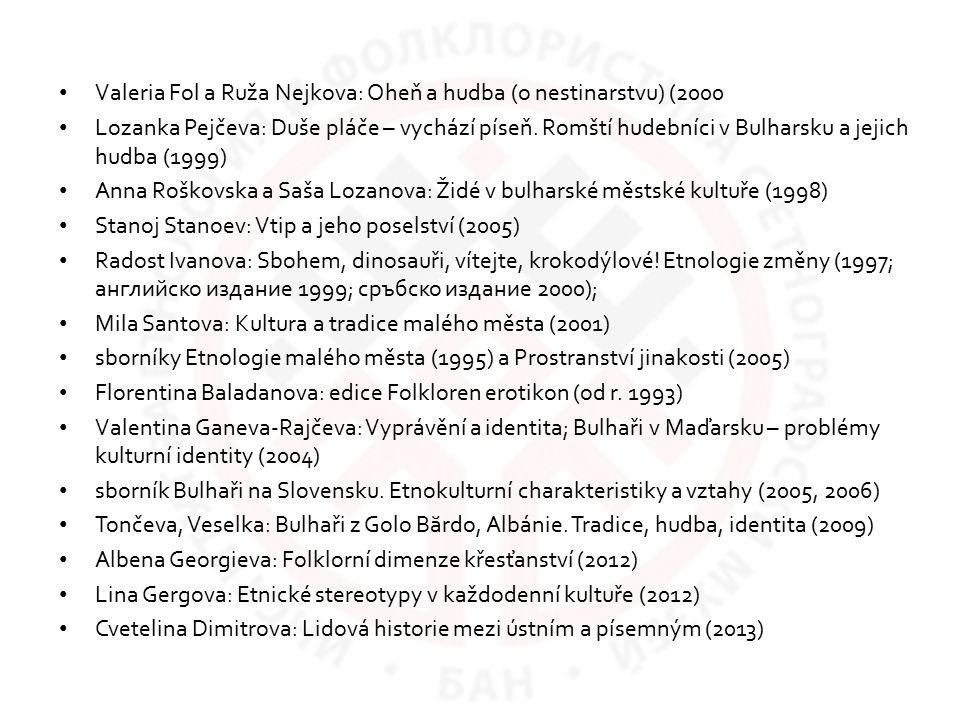 Valeria Fol a Ruža Nejkova: Oheň a hudba (o nestinarstvu) (2000 Lozanka Pejčeva: Duše pláče – vychází píseň. Romští hudebníci v Bulharsku a jejich hud