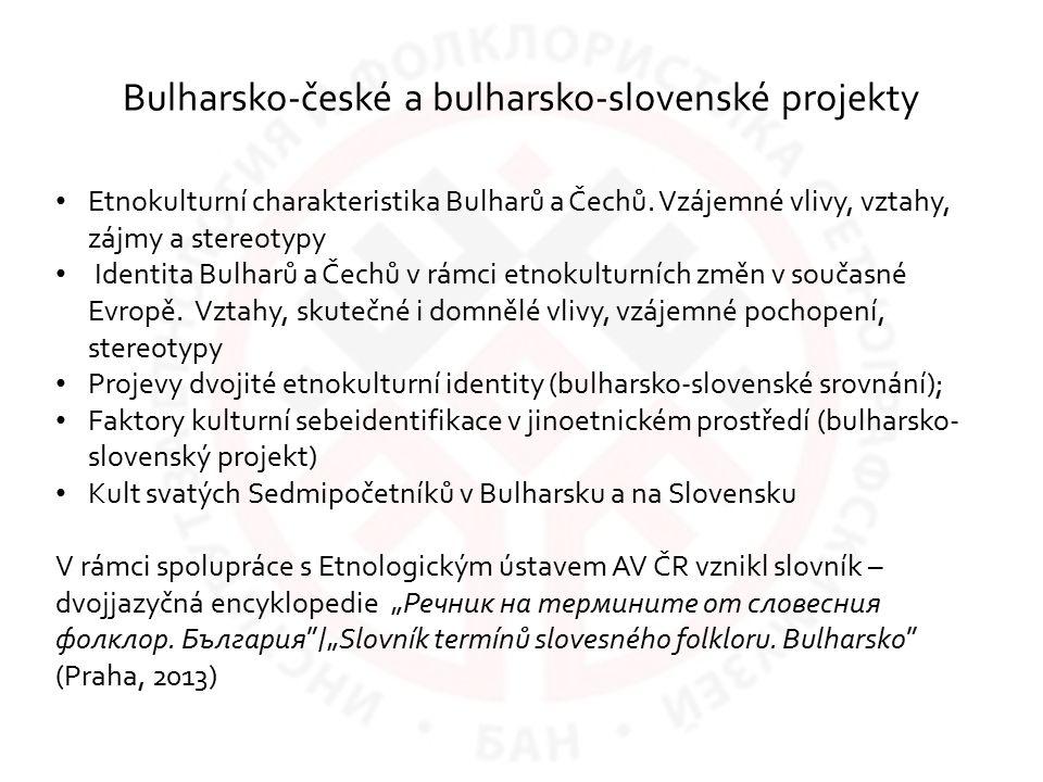 Bulharsko-české a bulharsko-slovenské projekty Etnokulturní charakteristika Bulharů a Čechů. Vzájemné vlivy, vztahy, zájmy a stereotypy Identita Bulha