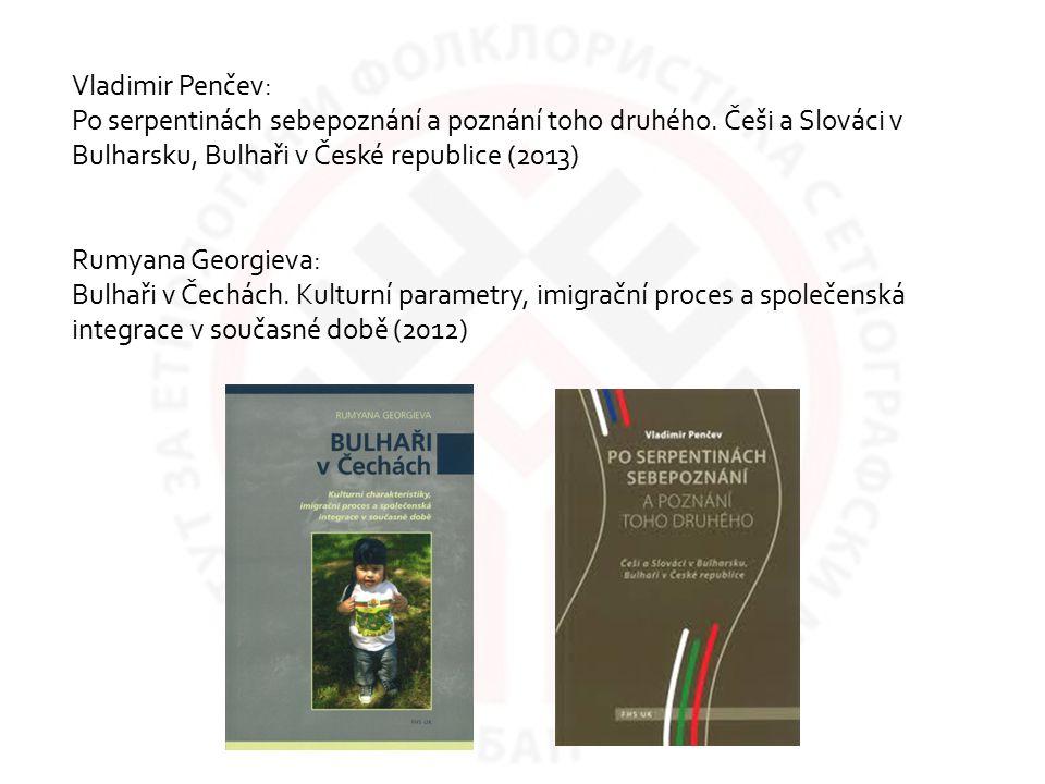 Vladimir Penčev: Po serpentinách sebepoznání a poznání toho druhého. Češi a Slováci v Bulharsku, Bulhaři v České republice (2013) Rumyana Georgieva: B