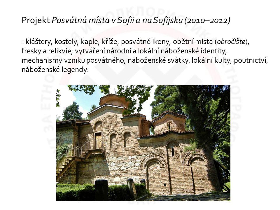 Projekt Posvátná místa v Sofii a na Sofijsku (2010–2012) - kláštery, kostely, kaple, kříže, posvátné ikony, obětní místa (obročište), fresky a relikvi