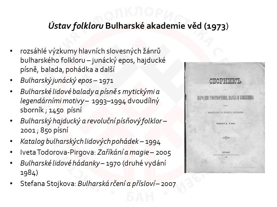 rozsáhlé výzkumy hlavních slovesných žánrů bulharského folkloru – junácký epos, hajducké písně, balada, pohádka a další Bulharský junácký epos – 1971