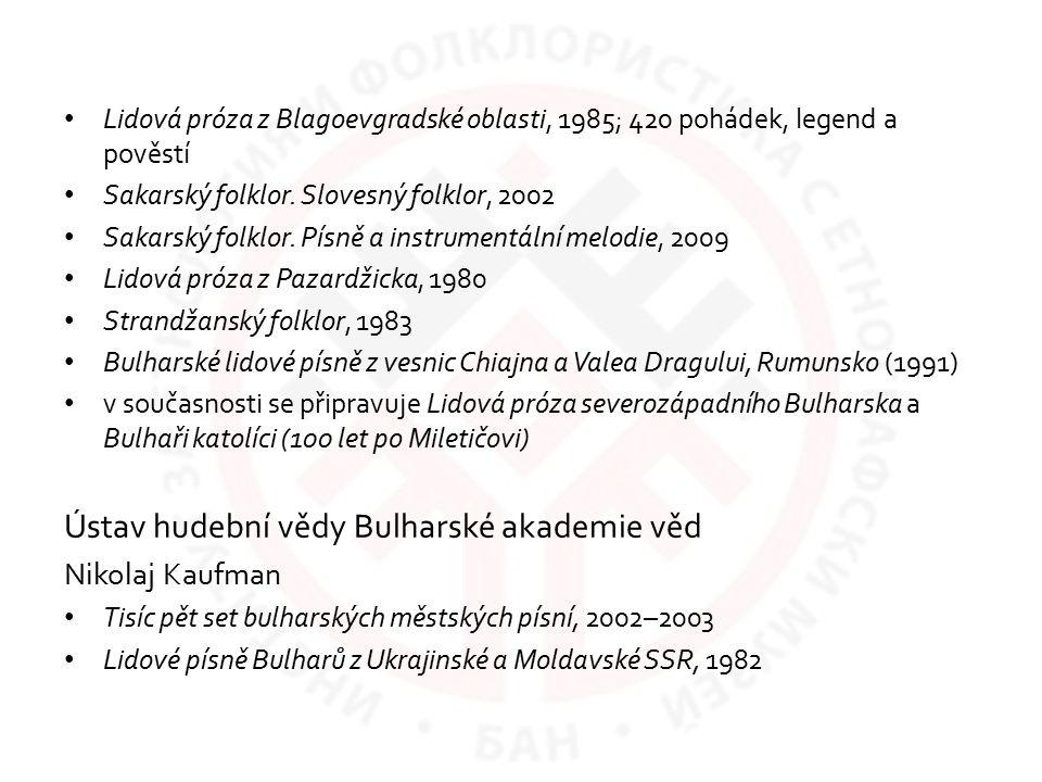 Lidová próza z Blagoevgradské oblasti, 1985; 420 pohádek, legend a pověstí Sakarský folklor. Slovesný folklor, 2002 Sakarský folklor. Písně a instrume