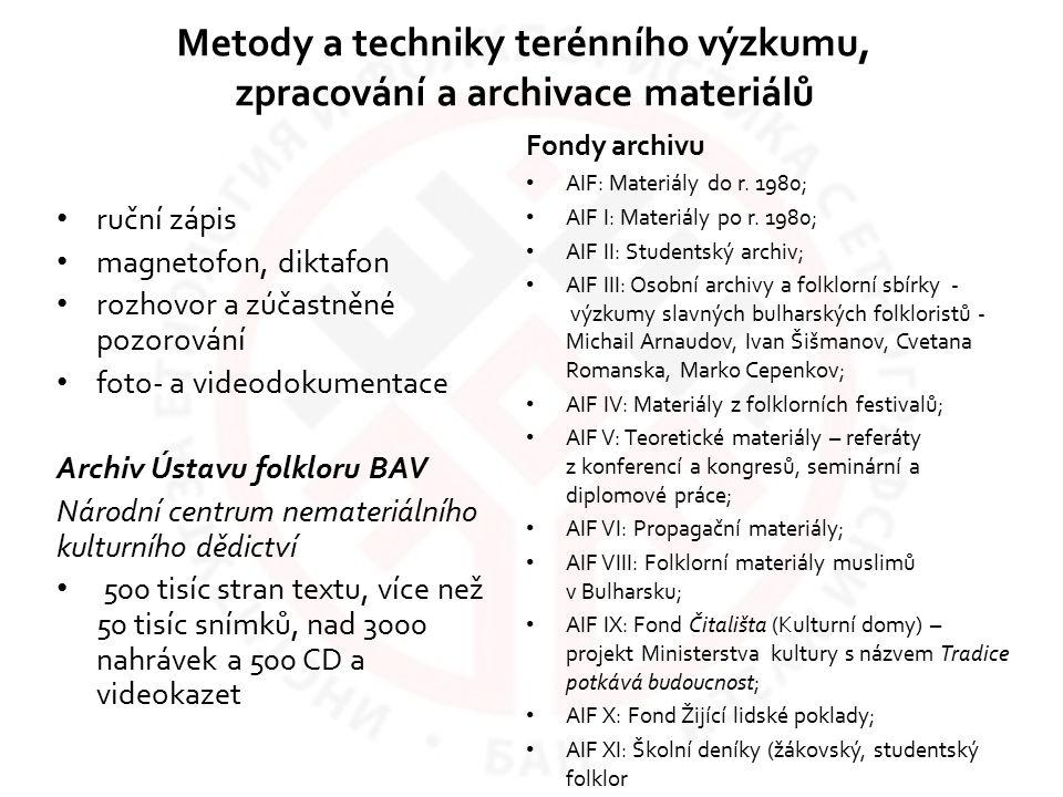 Metody a techniky terénního výzkumu, zpracování a archivace materiálů ruční zápis magnetofon, diktafon rozhovor a zúčastněné pozorování foto- a videod