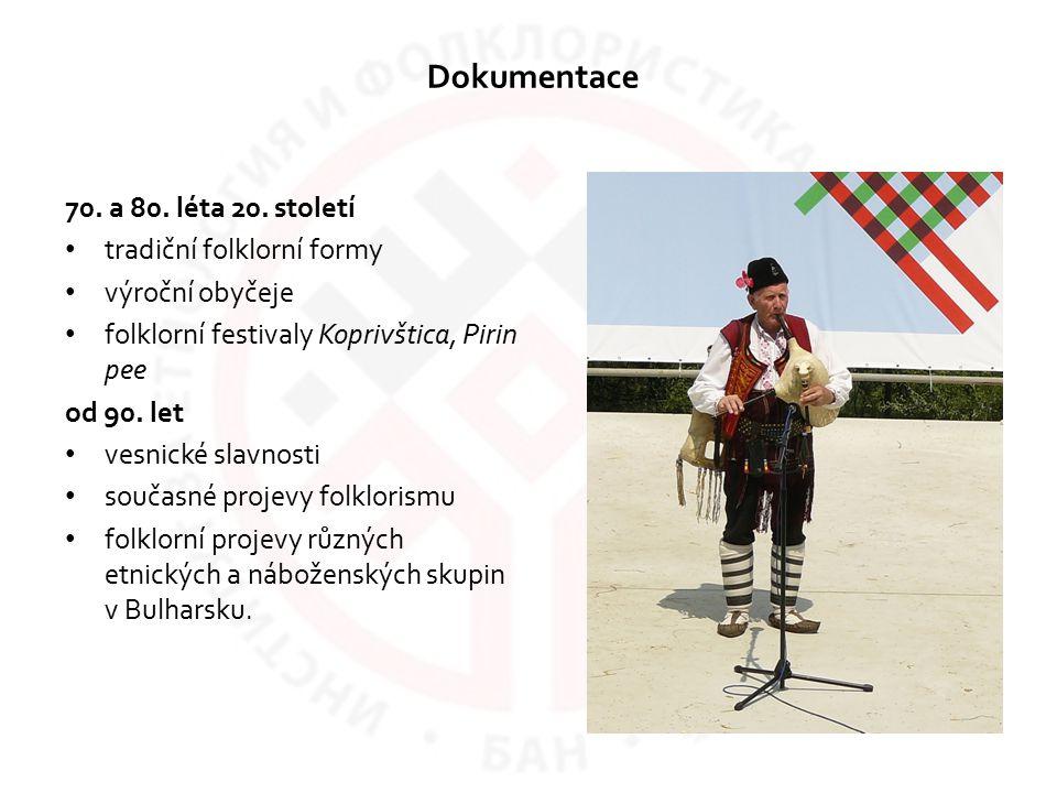 Dokumentace 70. a 80. léta 20. století tradiční folklorní formy výroční obyčeje folklorní festivaly Koprivštica, Pirin pee od 90. let vesnické slavnos