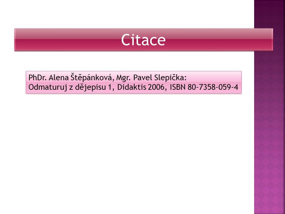 Citace PhDr. Alena Štěpánková, Mgr. Pavel Slepička: Odmaturuj z dějepisu 1, Didaktis 2006, ISBN 80-7358-059-4 PhDr. Alena Štěpánková, Mgr. Pavel Slepi
