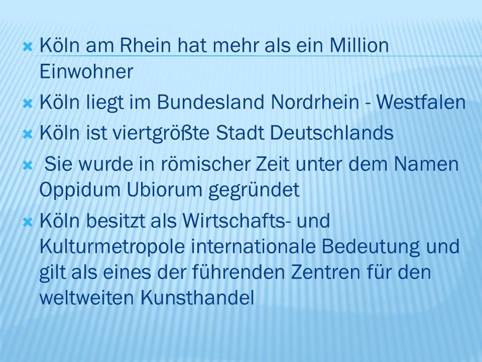  Köln am Rhein hat mehr als ein Million Einwohner  Köln liegt im Bundesland Nordrhein - Westfalen  Köln ist viertgrößte Stadt Deutschlands  Sie wu