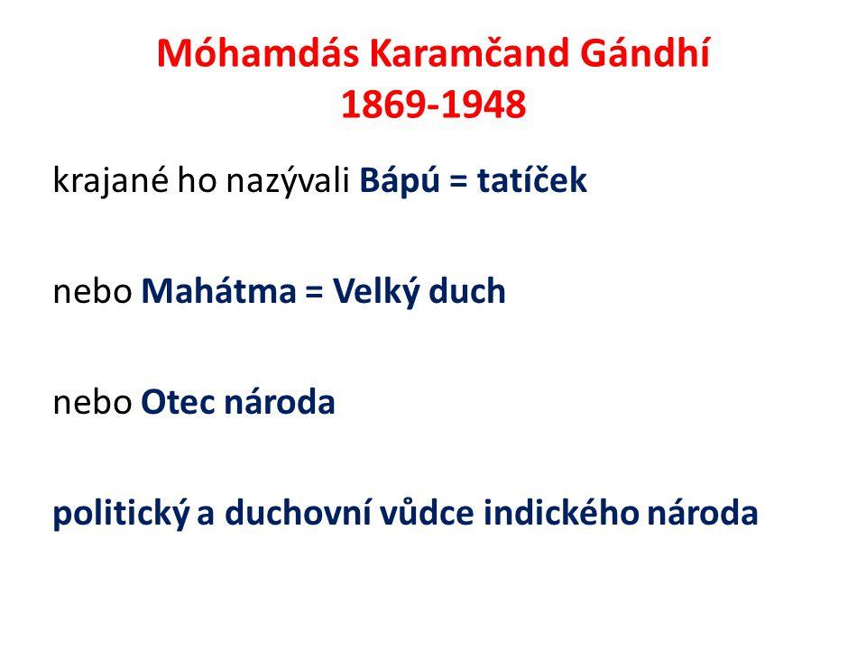 Móhamdás Karamčand Gándhí 1869-1948 krajané ho nazývali Bápú = tatíček nebo Mahátma = Velký duch nebo Otec národa politický a duchovní vůdce indického národa
