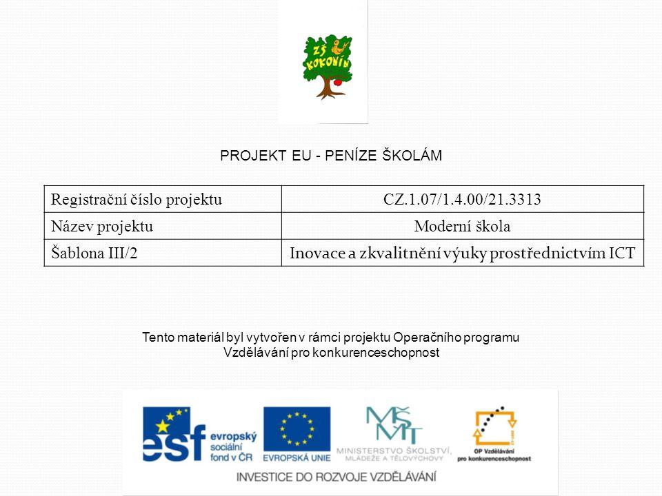 PROJEKT EU - PENÍZE ŠKOLÁM Registrační číslo projektuCZ.1.07/1.4.00/21.3313 Název projektuModerní škola Šablona III/2 Inovace a zkvalitnění výuky prostřednictvím ICT Tento materiál byl vytvořen v rámci projektu Operačního programu Vzdělávání pro konkurenceschopnost