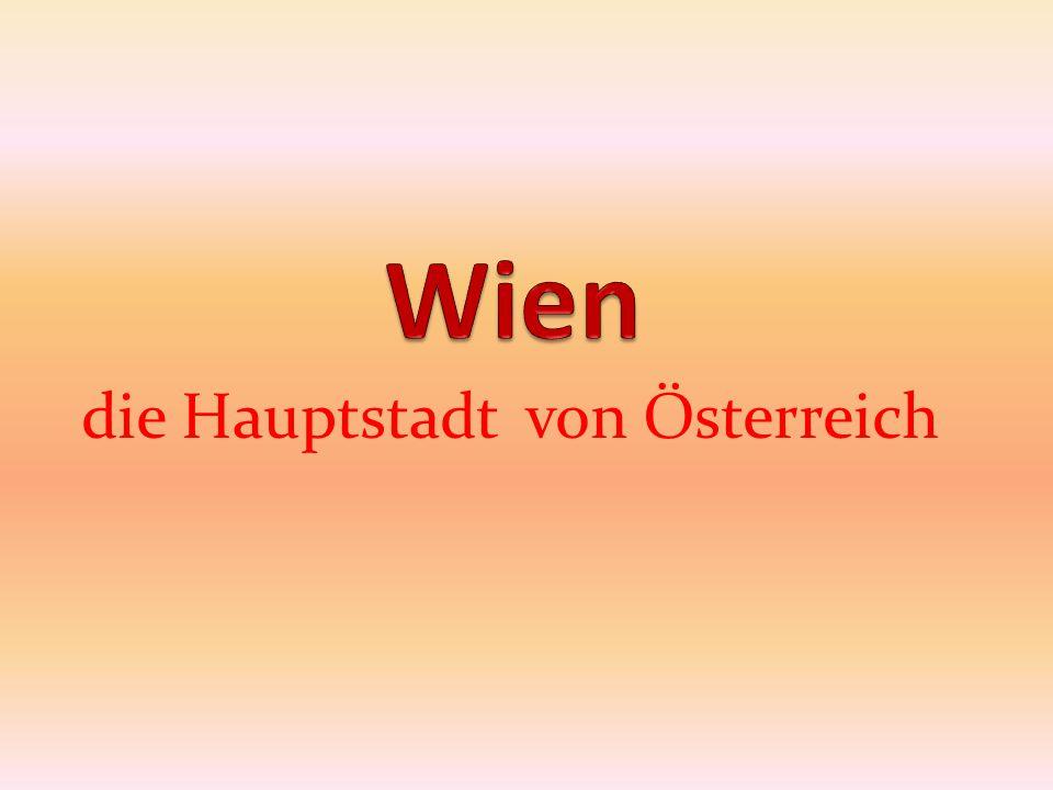 Wien - die Hauptstadt von Österreich liegt in Mitteleuropa die Amtsprache – Deutsch 1,7 Millionen Einwohner Landeswappen:
