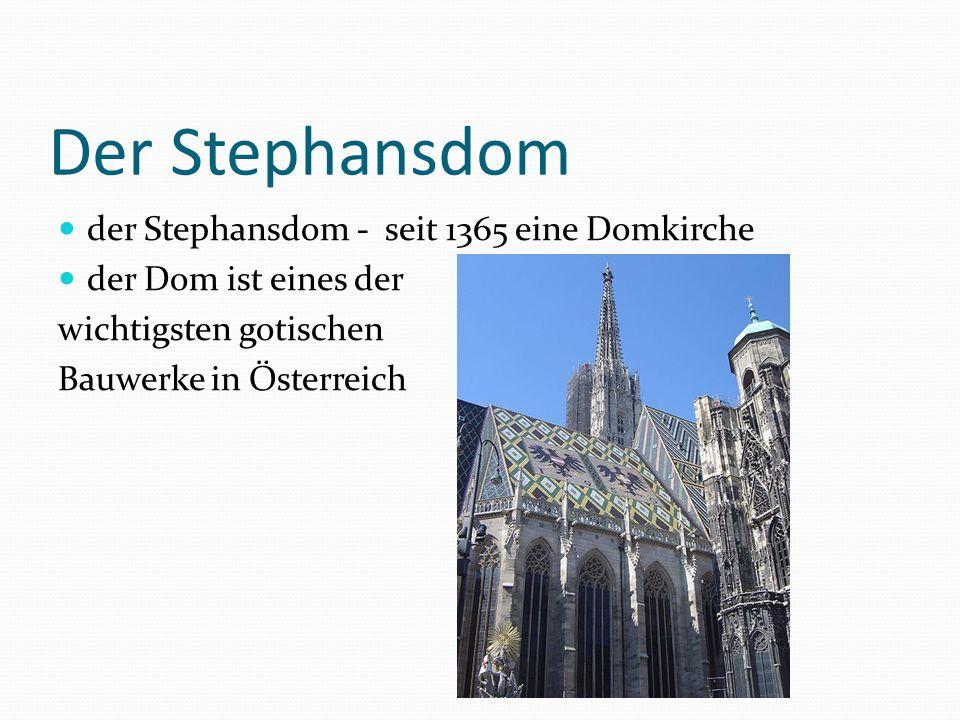 Der Stephansdom der Stephansdom - seit 1365 eine Domkirche der Dom ist eines der wichtigsten gotischen Bauwerke in Österreich