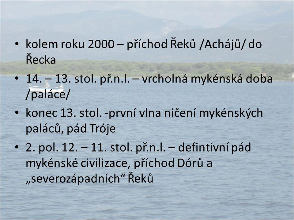 kolem roku 2000 – příchod Řeků /Achájů/ do Řecka 14. – 13. stol. př.n.l. – vrcholná mykénská doba /paláce/ konec 13. stol. -první vlna ničení mykénský