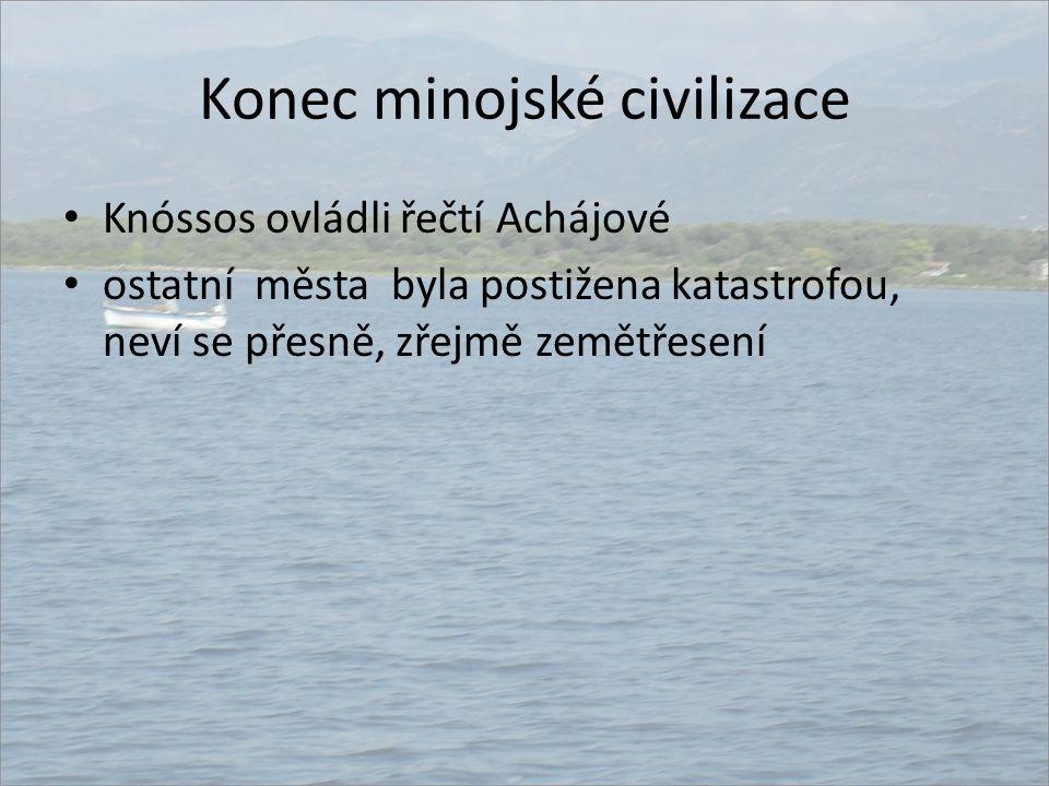 Konec minojské civilizace Knóssos ovládli řečtí Achájové ostatní města byla postižena katastrofou, neví se přesně, zřejmě zemětřesení