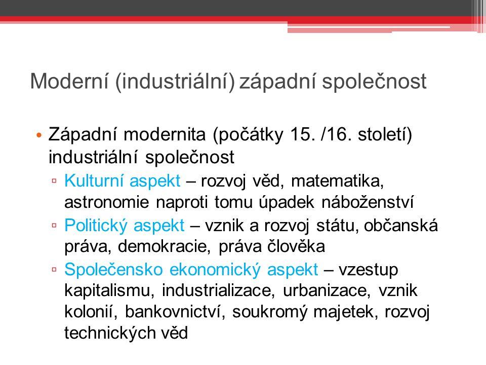 Moderní (industriální) západní společnost Západní modernita (počátky 15. /16. století) industriální společnost ▫ Kulturní aspekt – rozvoj věd, matemat
