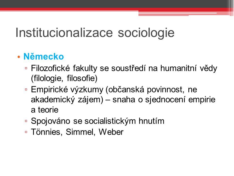 Institucionalizace sociologie Německo ▫ Filozofické fakulty se soustředí na humanitní vědy (filologie, filosofie) ▫ Empirické výzkumy (občanská povinn
