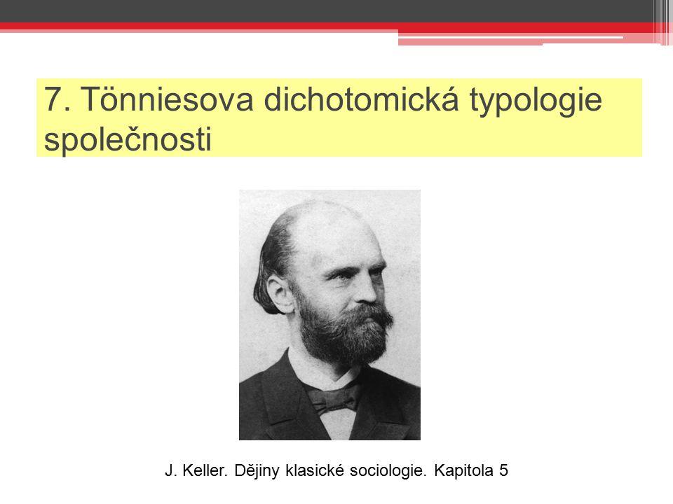 7. Tönniesova dichotomická typologie společnosti J. Keller. Dějiny klasické sociologie. Kapitola 5