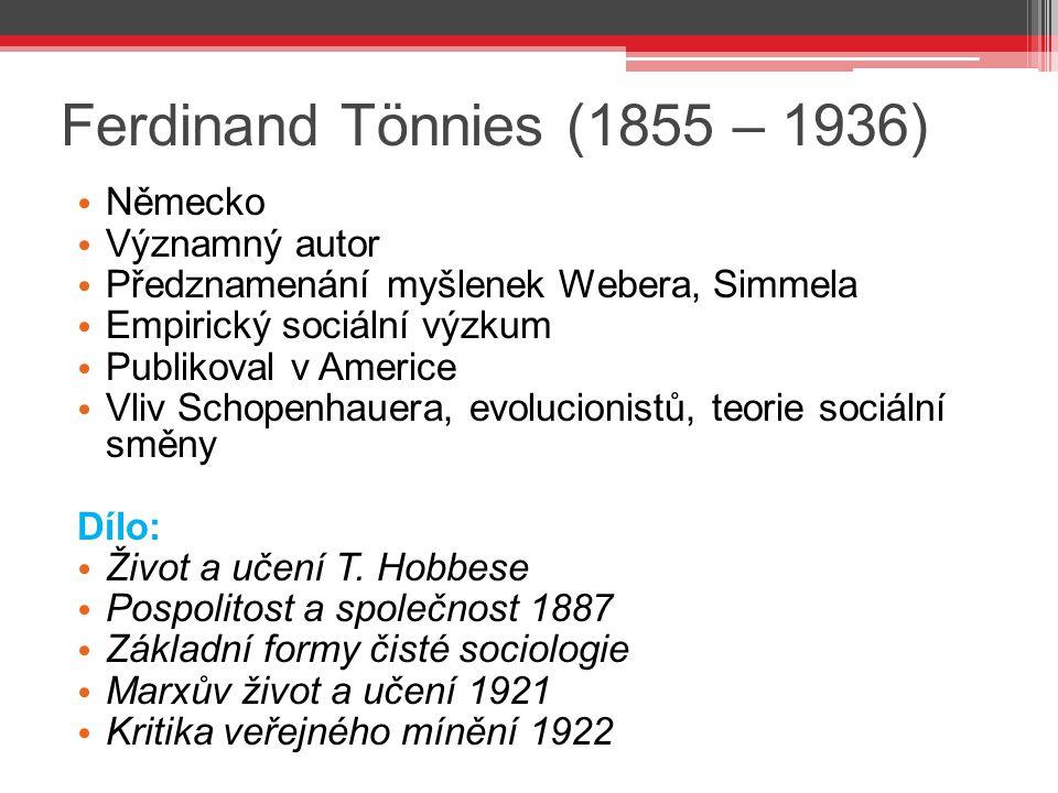 Ferdinand Tönnies (1855 – 1936) Německo Významný autor Předznamenání myšlenek Webera, Simmela Empirický sociální výzkum Publikoval v Americe Vliv Scho