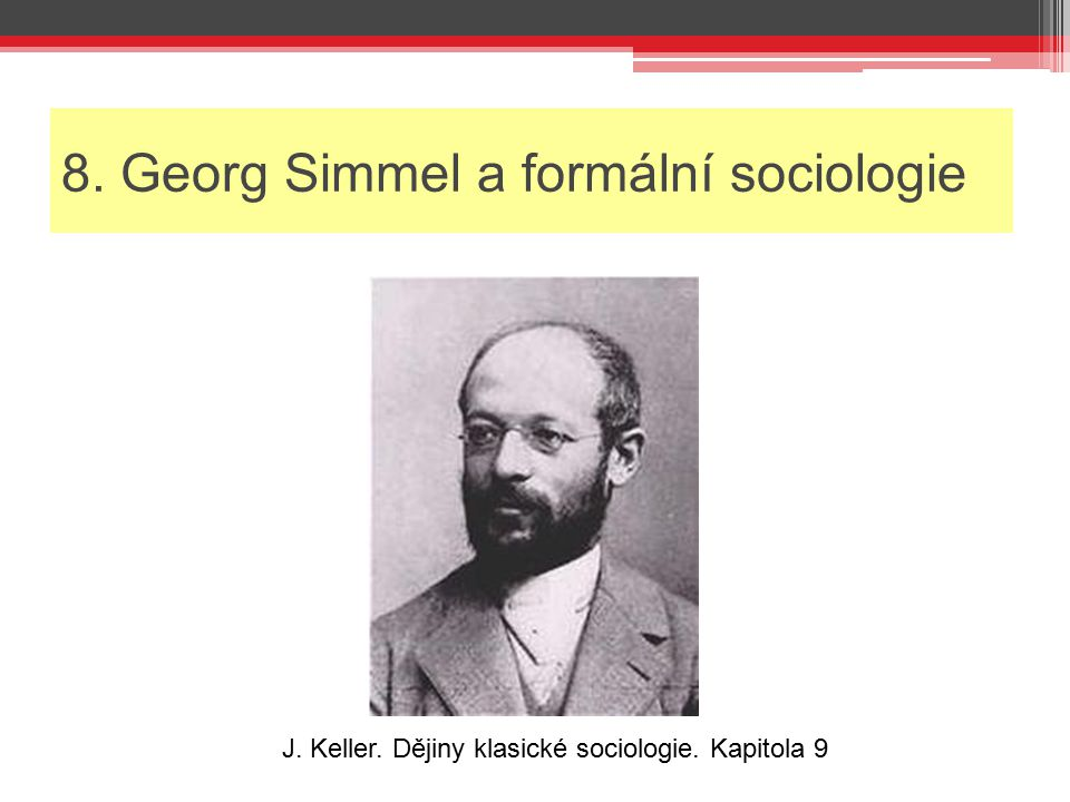 8. Georg Simmel a formální sociologie J. Keller. Dějiny klasické sociologie. Kapitola 9