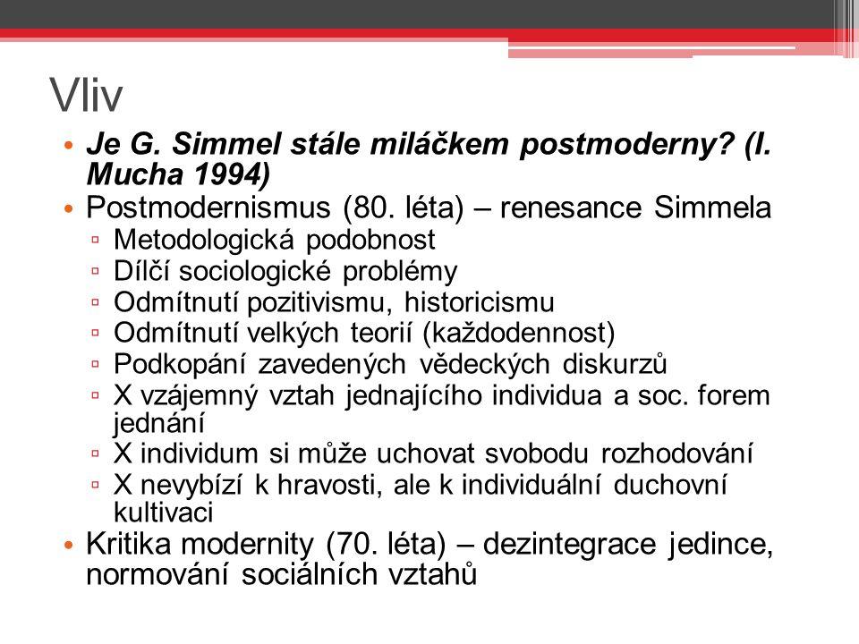 Vliv Je G. Simmel stále miláčkem postmoderny? (I. Mucha 1994) Postmodernismus (80. léta) – renesance Simmela ▫ Metodologická podobnost ▫ Dílčí sociolo