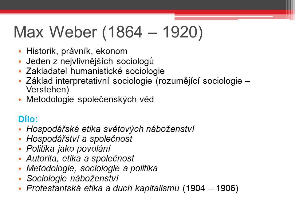 Max Weber (1864 – 1920) Historik, právník, ekonom Jeden z nejvlivnějších sociologů Zakladatel humanistické sociologie Základ interpretativní sociologi